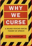 Why We Curse : A Neuro-Psycho-Social Theory of Speech, Jay, Timothy, 1556197586