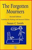 The Forgotten Mourners : Guidelines for Working with Bereaved Children, Smith, Susan C., 1853027588