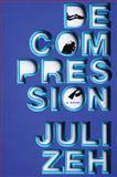Decompression, Juli Zeh, 0385537581