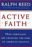 Active Faith : How Christians Are Changing the Face of American Politics, Reed, Ralph, 0684827581