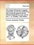 The Castle of Montval, a Tragedy, in Five Acts, As It Is Now Performing with Universal Applause at the Theatre Royal Drury Lane, by the Rev T S Wh, Thomas Sedgwick Whalley, 1170127584