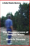 The Disappearance of Douglas White, MaryJo Dawson, 1494267586