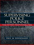Supervising Police Personnel : The Fifteen Responsibilities, Whisenand, Paul M., 013245758X