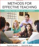 Methods for Effective Teaching : Meeting the Needs of All Students, Enhanced Pearson EText with Loose-Leaf Version -- Access Card Package, Burden, Paul R. and Byrd, David M., 0134057589