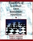 Essentials of Insurance : A Risk Management Perspective, Vaughan, Emmett J. and Vaughan, Therese M., 0471107581