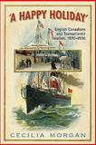 A Happy Holiday : English-Canadians and Transatlantic Tourism, 1870-1930, Morgan, Cecilia, 0802097588