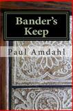 Bander's Keep, Paul Amdahl, 1482377586