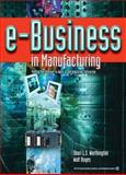 E-Business in Manufacturing : Putting the Internet to Work in the Industrial Enterprise, Worthington, Shari L. S. and Boyes, Walt, 1556177585