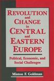 Revolution and Change in Central and Eastern Europe : Political, Economic and Social Challenges, Goldman, Minton F., 1563247585