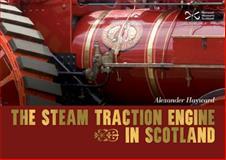 The Traction Engine in Scotland, Alexander Hayward, 1905267584