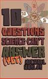 Ten Questions Science Can't Answer (Yet!), Michael Hanlon, 0230517587