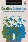 Creating Connection : A Relational-Cultural Approach with Couples, , 0415817587