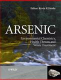 Arsenic : Environmental Chemistry, Health Threats and Waste Treatment, Henke, Kevin and Atwood, David, 0470027584