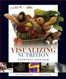 Visualizing Nutrition : Everyday Choices, Smolin, Lori A. and Grosvenor, Mary B., 0470197587