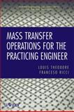 Mass Transfer Operations for the Practicing Engineer, Theodore and Ricci, Francesco, 0470577584