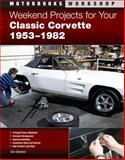 Weekend Projects for Your Classic Corvette 1953-1982, Tom Benford, 0760337586