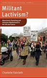 Militant Lactivism? : Attachment Parenting and Intensive Motherhood in the UK and France, Faircloth, Charlotte, 0857457586