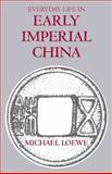 Everyday Life in Early Imperial China, Loewe, Michael, 0872207587