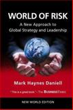 World of Risk : A New Approach to Global Strategy and Leadership, Daniell, Mark Haynes, 9812387587