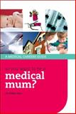 Medical Mum? : A Medical Careers Guide, Hill, Emma, 0199237581