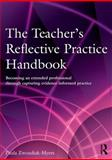 The Teacher's Reflective Practice Handbook : Becoming an Extended Professional Through Capturing Evidence-Informed Practice, Zwozdiak-Myers, Paula, 0415597587