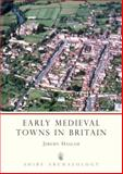 Early Medieval Towns in Britain C700 to 1140, Jeremy Haslam, 0852637586