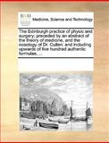 The Edinburgh Practice of Physic and Surgery; Preceded by an Abstract of the Theory of Medicine, and the Nosology of Dr Cullen, See Notes Multiple Contributors, 1170187587