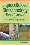 Lignocellulose Biotechnology : Future Prospects, Kuhad, Ramesh Chander and Singh, Ajay K., 8188237582