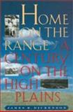 Home on the Range : A Century on the High Plains, Dickenson, James R., 0700607587