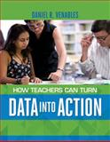 How Teachers Can Turn Data into Action, Daniel R. Venables, 1416617582