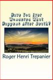 Have You Ever Wondered What Happens after Death?, Roger Trepanier, 1500147583