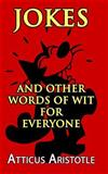 Jokes and Other Words of Wit for Everyone, Atticus Aristotle, 1500457582