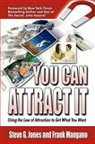 You Can Attract It Using the Law of Attraction to Get What You Want, Frank Mangano and Steve G. Jones, 1608607585