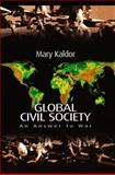 Global Civil Society : An Answer to War, Kaldor, Mary, 0745627587