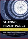 Shaping Health Policy : Case Study Methods and Analysis, , 1847427588