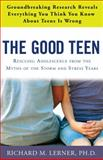 The Good Teen, Richard M. Lerner, 0307347583