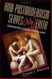 How Postmodernism Serves (My) Faith, Crystal L. Downing, 0830827587