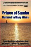 Prince of Sumba : Husband to Many Wives, Milton, Don, 0982537581