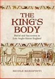 The King's Body : Burial and Succession in Late Anglo-Saxon England, Marafioti, Nicole, 1442647582