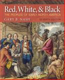 Red, White, and Black : The Peoples of Early North America, Nash, Gary B., 0205887597