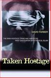 Taken Hostage : The Iran Hostage Crisis and America's First Encounter with Radical Islam, Farber, David, 069112759X