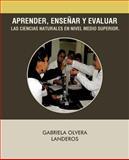 Aprender, EnseNtilde;ar y Evaluar Las Ciencias Naturales en Nivel Medio Superior, Gabriela Olvera Landeros, 1463327595