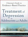 Treatment of Depression in Adolescents and Adults : Clinician's Guide to Evidence-Based Practice, , 0470587598