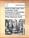 Hints to Fresh-Men, from a Member of the University of Cambridge The, Philip Stanhope Dodd, 1170417590