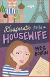 Desperate to Be a Housewife, Meg Bortin, 0615897592