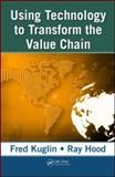 Using Technology to Transform the Value Chain, Kuglin, Fred A. and Hood, Raymond, 1420047590