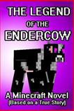 The Legend of the EnderCow: a Minecraft Novel (Based on a True Story), Minecraft Game Minecraft Game Writers and Captainsparklez, 1500617598