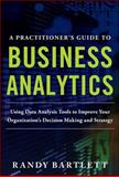 A Practitioner's Guide to Business Analytics : Using Data Analysis Tools to Improve Your Organization's Decision Making and Strategy, Bartlett, Randy, 0071807594