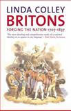 Britons : Forging the Nation, 1707-1837, Colley, Linda, 0300107595