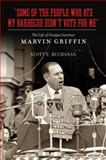 Some of the People Who Ate My Barbecue Didn't Vote for Me : The Life of Georgia Governor Marvin Griffin, Buchanan, Scott E., 0826517595